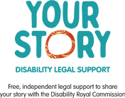 Your Story Disability Legal Support -  Free independent legal support to share your story with the Disability Royal Commission